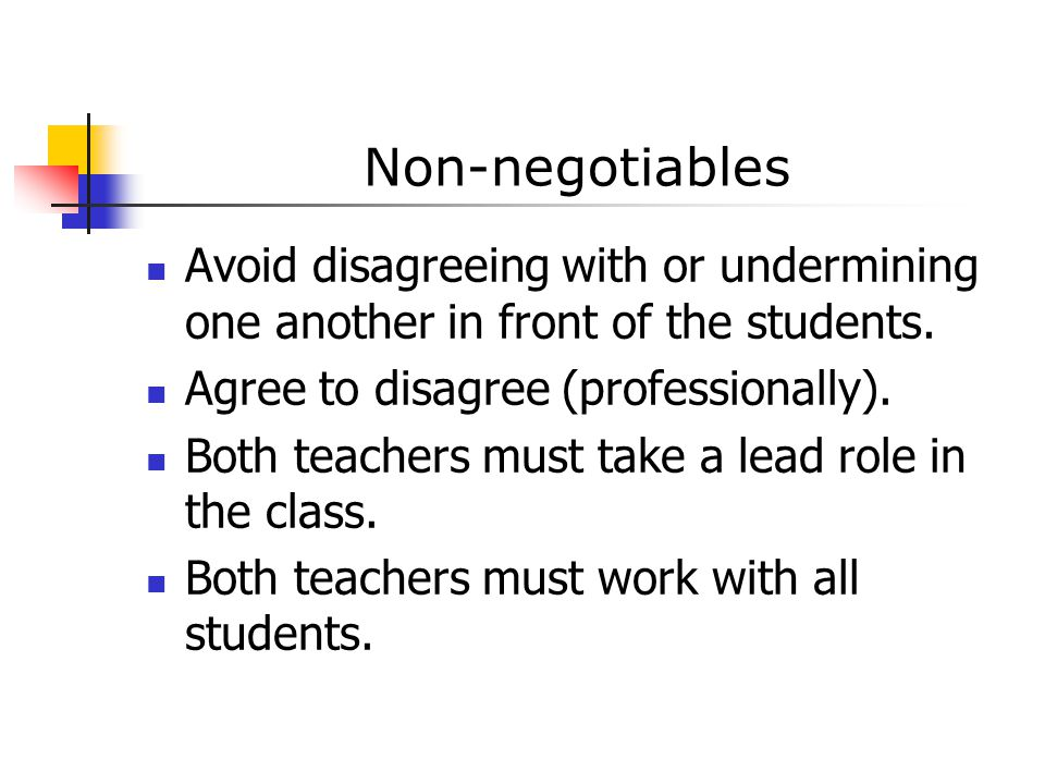 Non-negotiables Avoid disagreeing with or undermining one another in front of the students. Agree to disagree (professionally).
