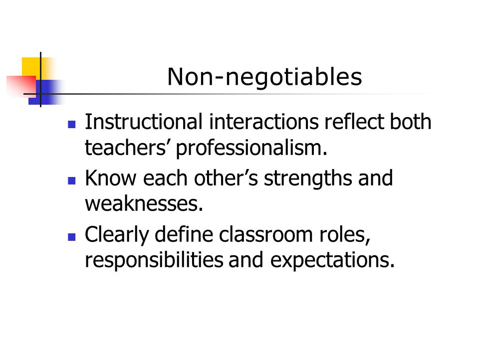 Non-negotiables Instructional interactions reflect both teachers' professionalism. Know each other's strengths and weaknesses.