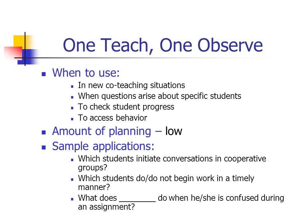 One Teach, One Observe When to use: Amount of planning – low