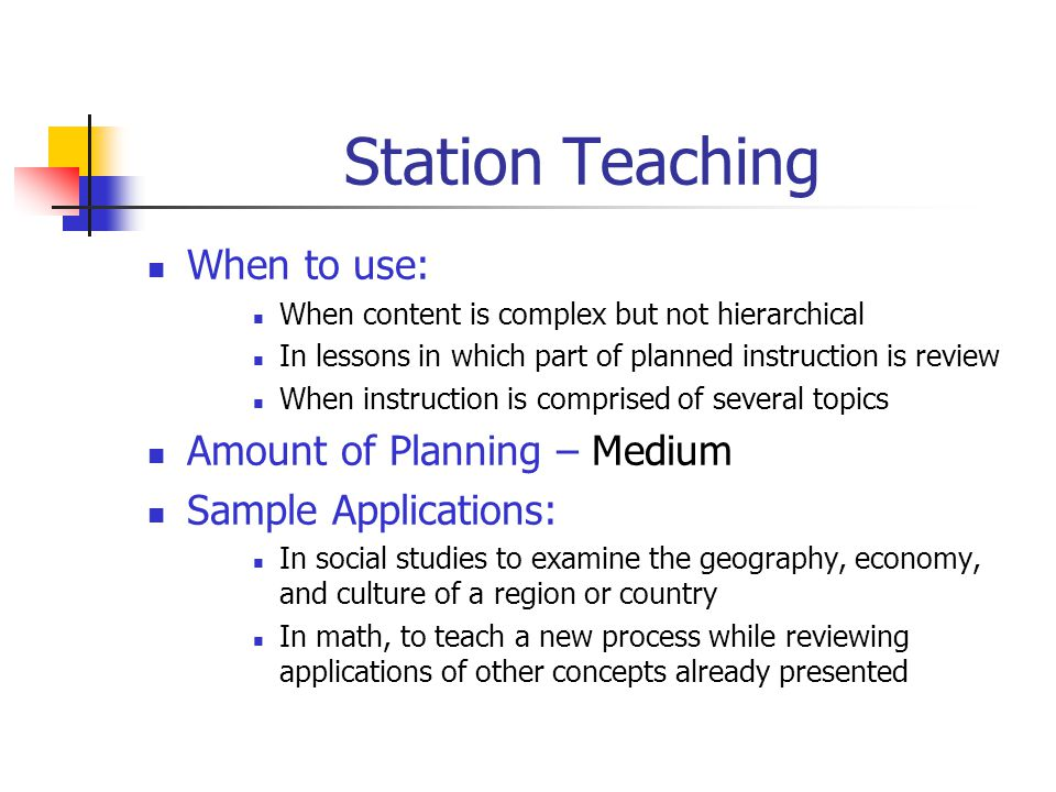 Station Teaching When to use: Amount of Planning – Medium