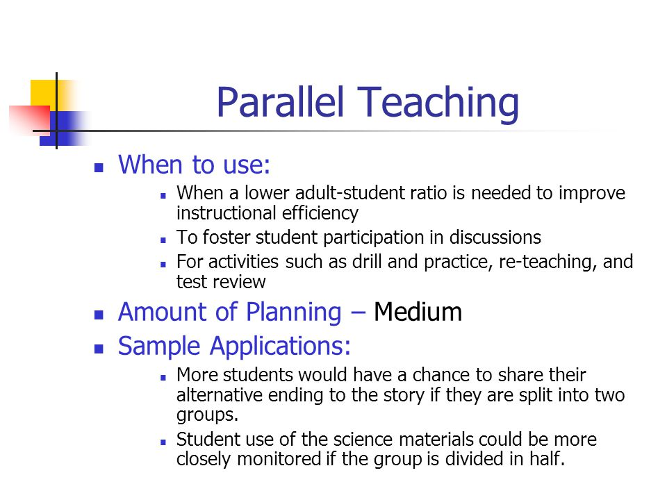 Parallel Teaching When to use: Amount of Planning – Medium