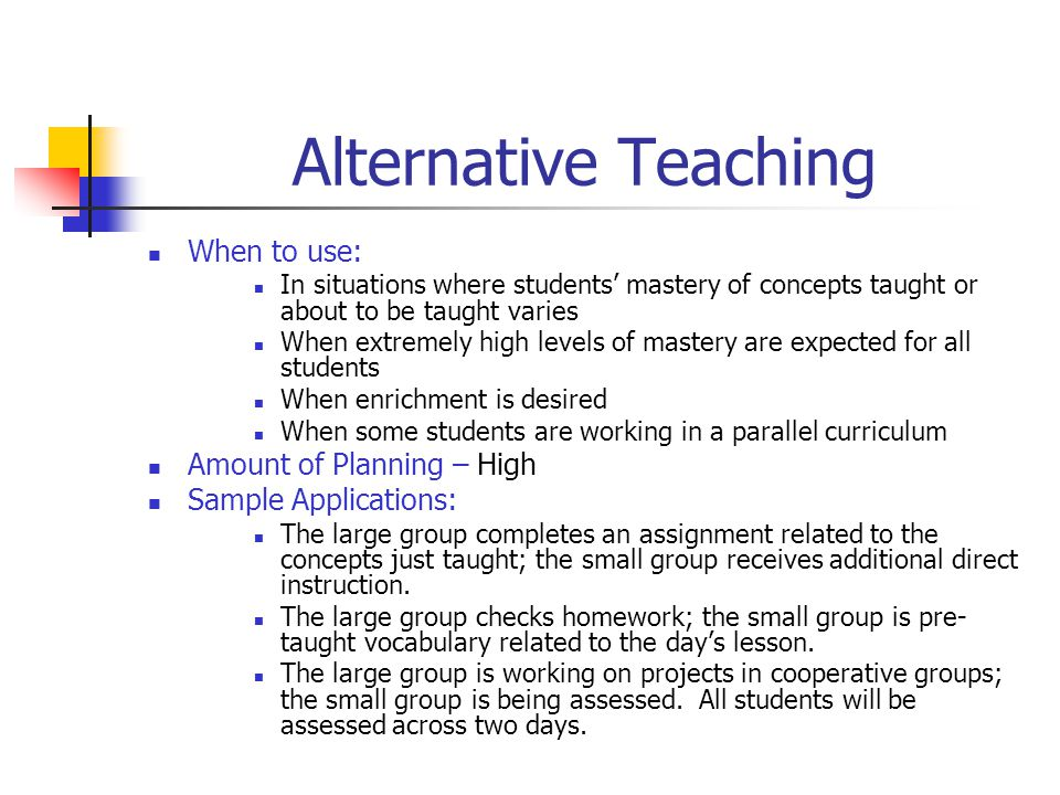 Alternative Teaching When to use: Amount of Planning – High