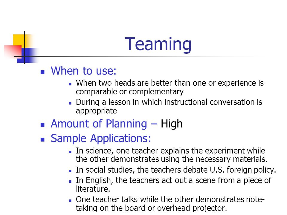 Teaming When to use: Amount of Planning – High Sample Applications: