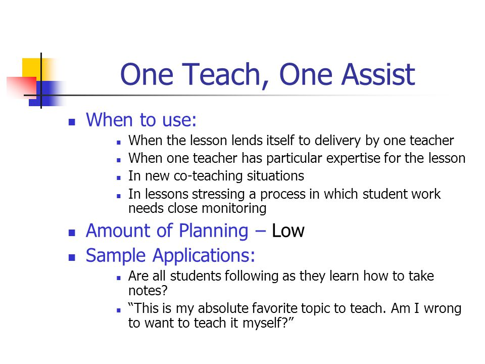 One Teach, One Assist When to use: Amount of Planning – Low