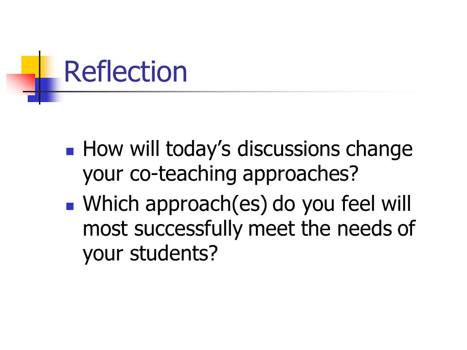 Reflection How will today's discussions change your co-teaching approaches