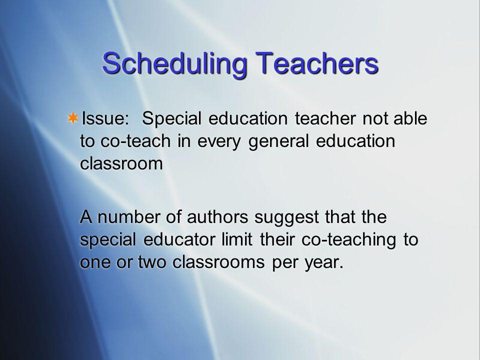 Scheduling Teachers Issue: Special education teacher not able to co-teach in every general education classroom.