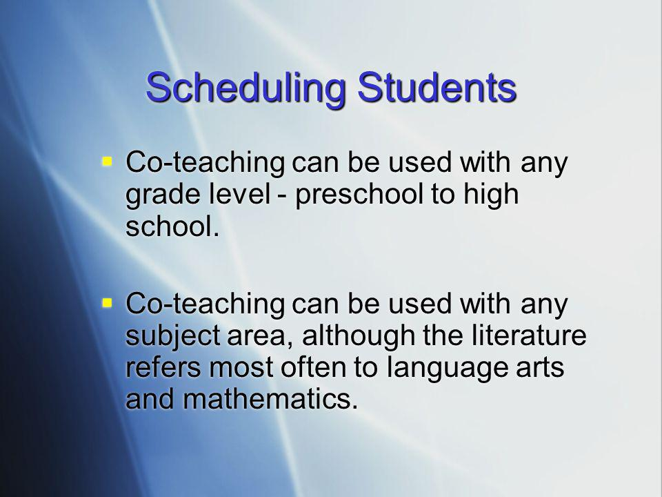 Scheduling Students Co-teaching can be used with any grade level - preschool to high school.