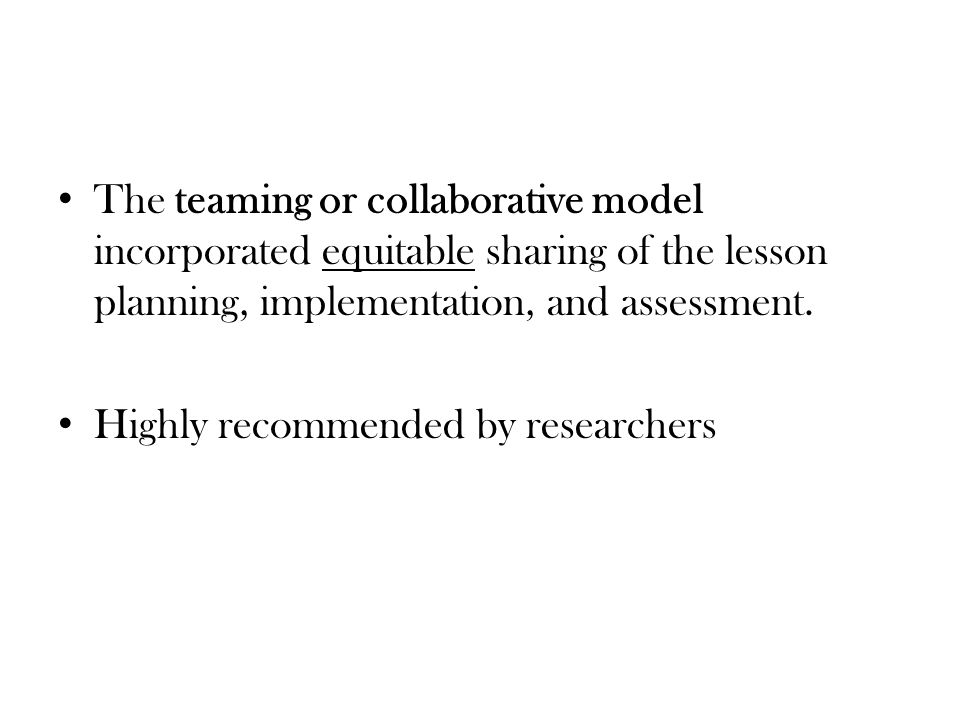 The teaming or collaborative model incorporated equitable sharing of the lesson planning, implementation, and assessment.