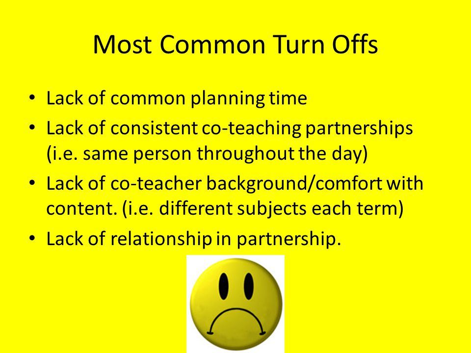 Most Common Turn Offs Lack of common planning time