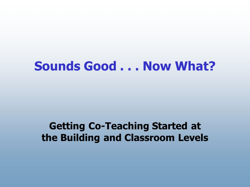 Getting Co-Teaching Started at the Building and Classroom Levels