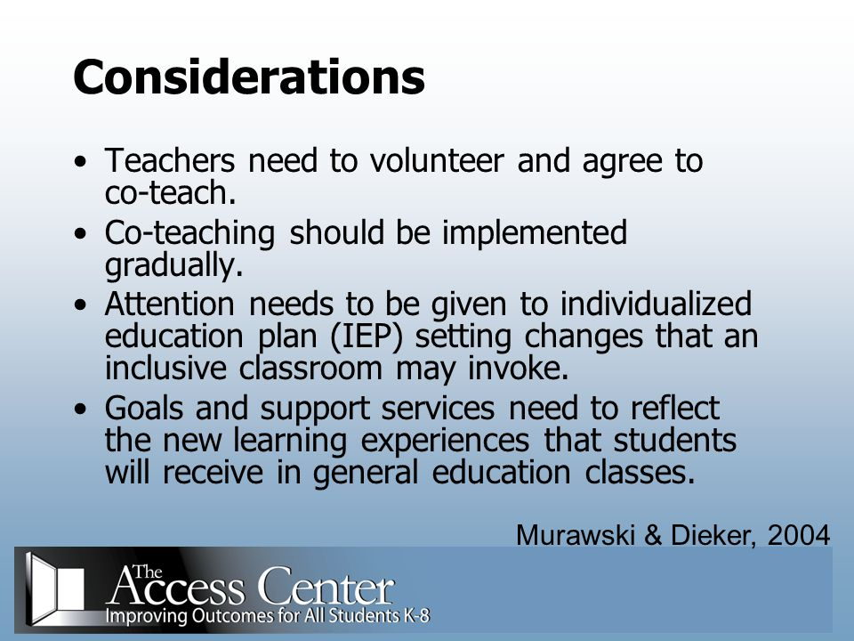 Considerations Teachers need to volunteer and agree to co-teach.