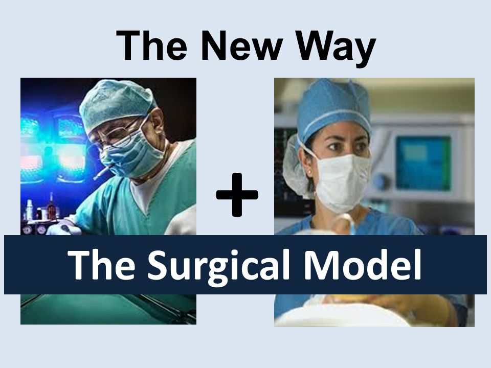 The New Way + The Surgical Model