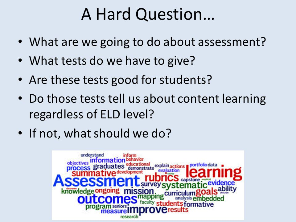 A Hard Question… What are we going to do about assessment