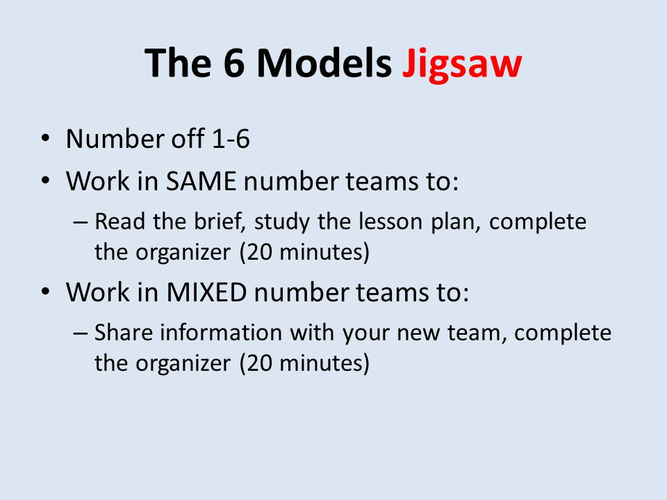The 6 Models Jigsaw Number off 1-6 Work in SAME number teams to: