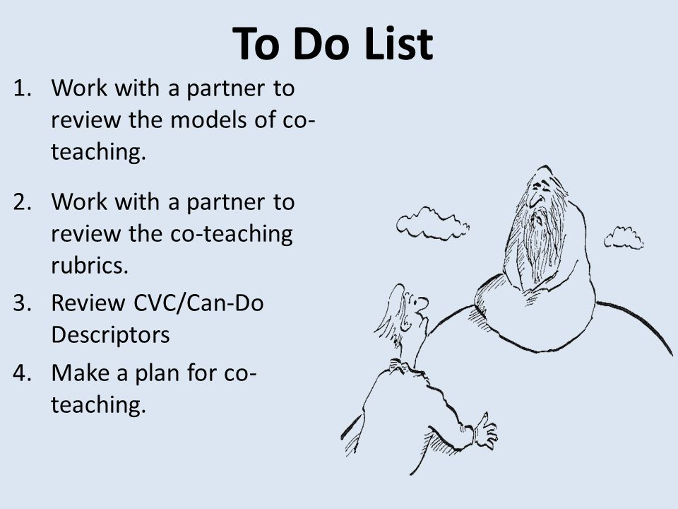 To Do List Work with a partner to review the models of co-teaching.