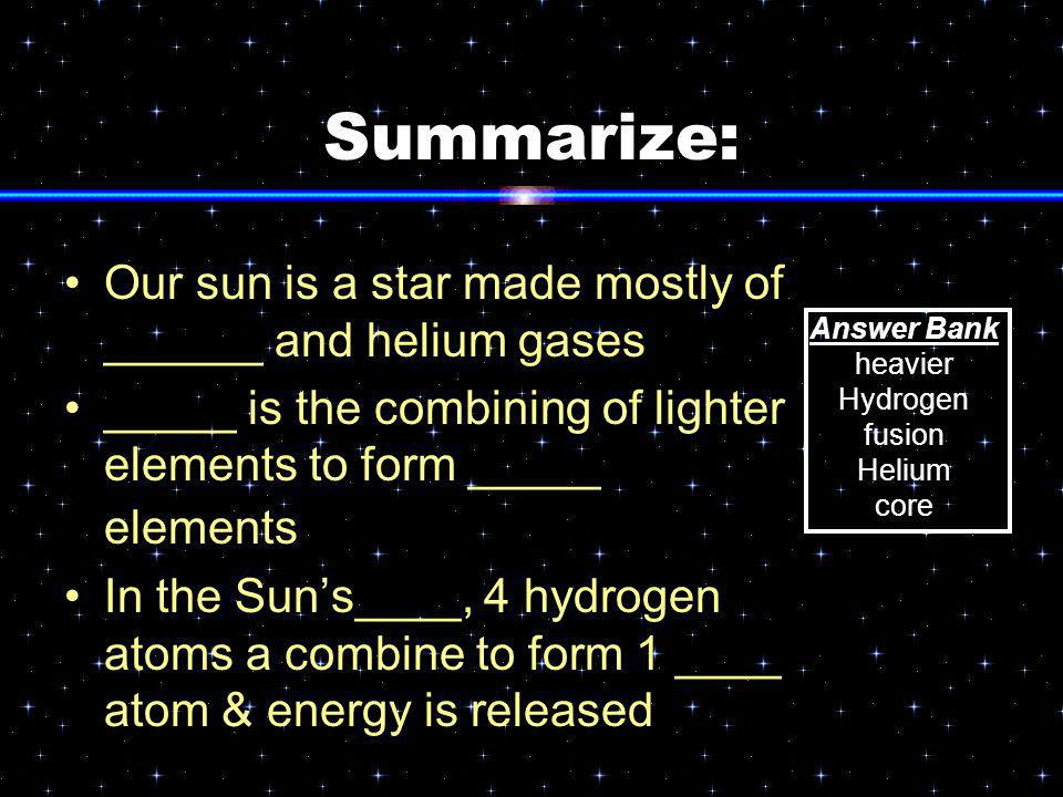 Summarize: Our sun is a star made mostly of ______ and helium gases