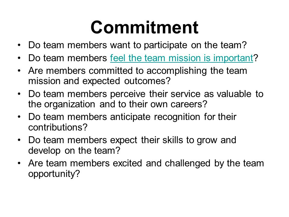 Commitment Do team members want to participate on the team