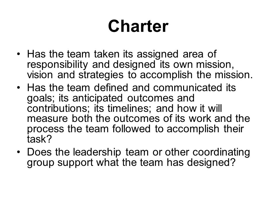 Charter Has the team taken its assigned area of responsibility and designed its own mission, vision and strategies to accomplish the mission.