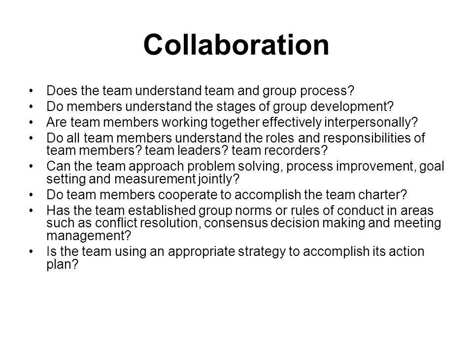 Collaboration Does the team understand team and group process