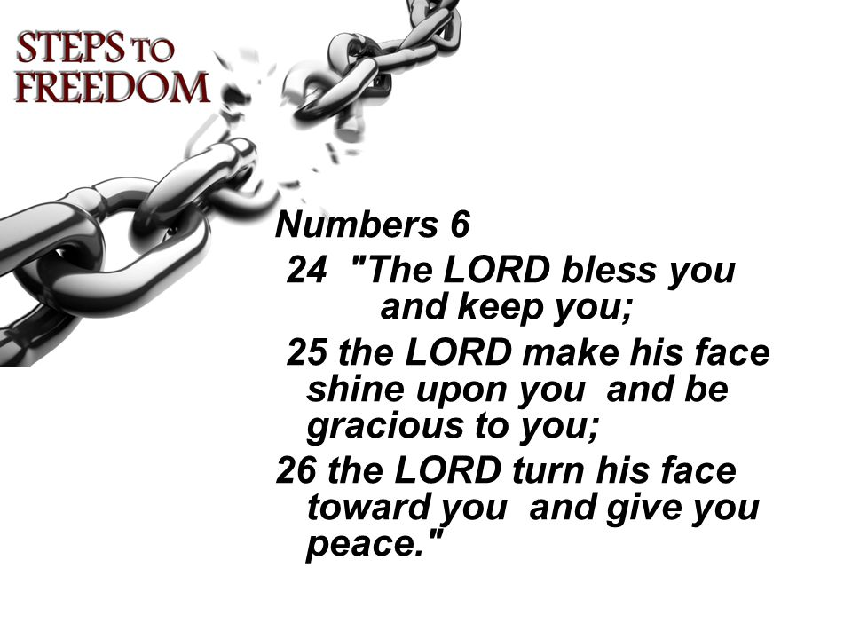 Numbers 6 24 The LORD bless you and keep you; 25 the LORD make his face shine upon you and be gracious to you;