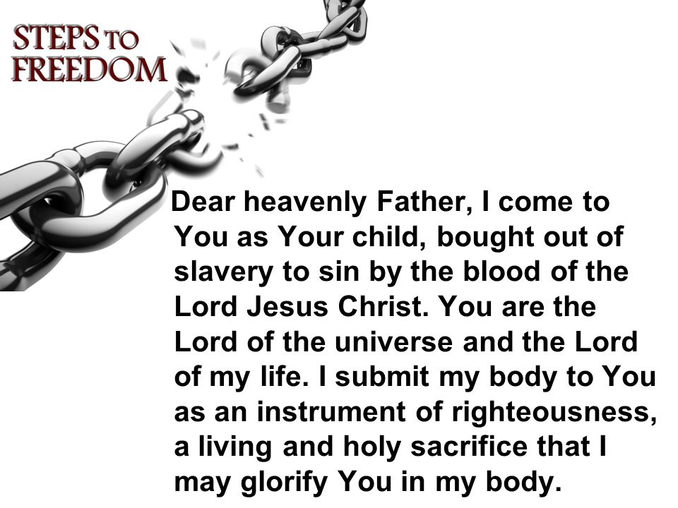 Dear heavenly Father, I come to You as Your child, bought out of slavery to sin by the blood of the Lord Jesus Christ.