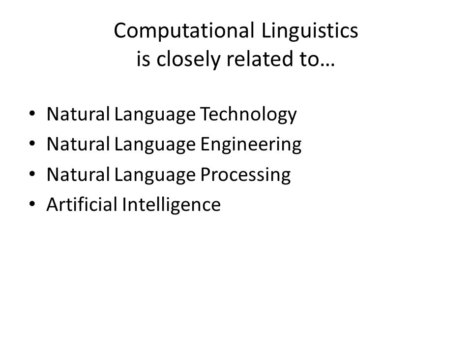 Computational Linguistics is closely related to…