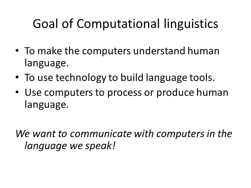 Goal of Computational linguistics