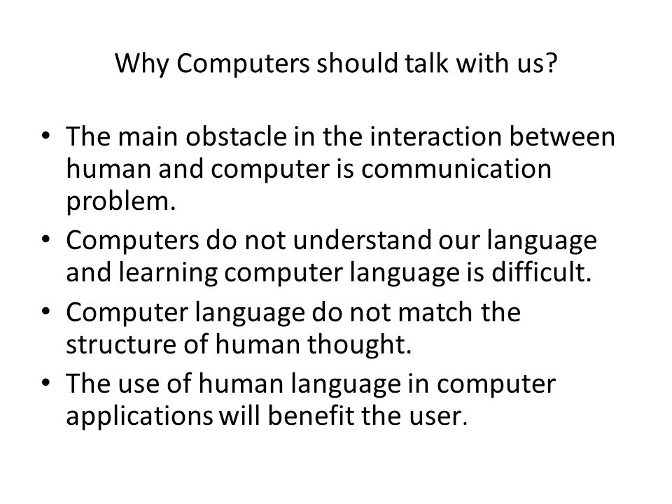 Why Computers should talk with us