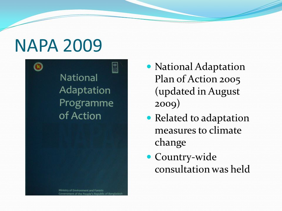 NAPA 2009 National Adaptation Plan of Action 2005 (updated in August 2009) Related to adaptation measures to climate change.