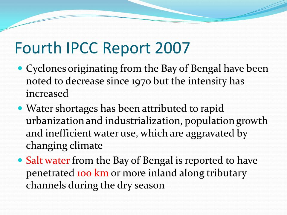 Fourth IPCC Report 2007 Cyclones originating from the Bay of Bengal have been noted to decrease since 1970 but the intensity has increased.