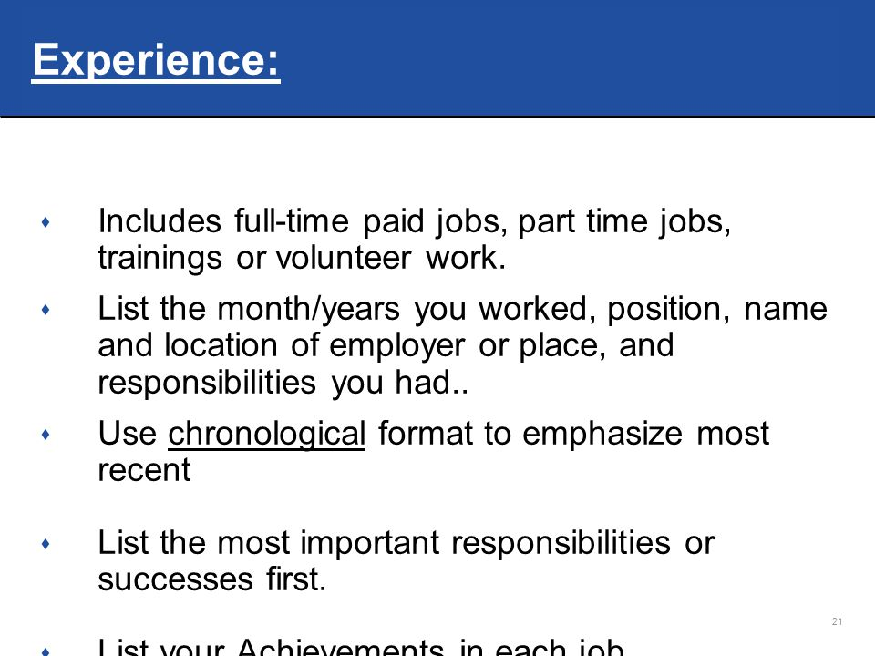 Experience: Includes full-time paid jobs, part time jobs, trainings or volunteer work.
