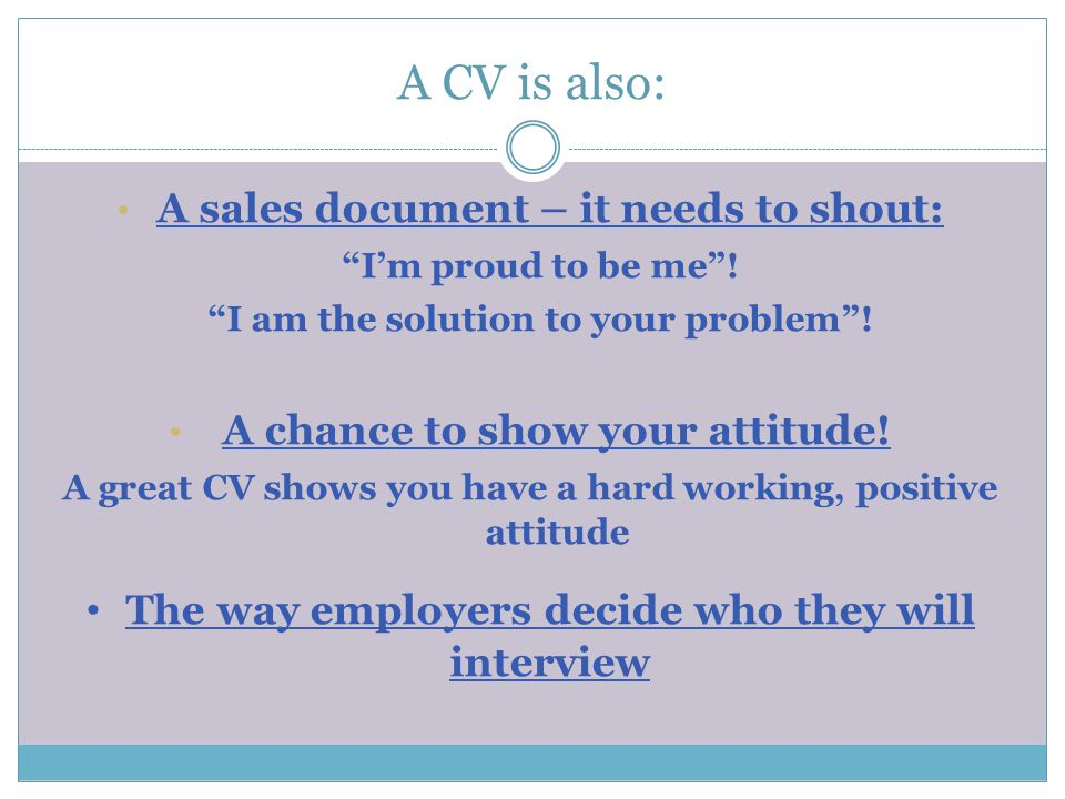 A CV is also: A sales document – it needs to shout: