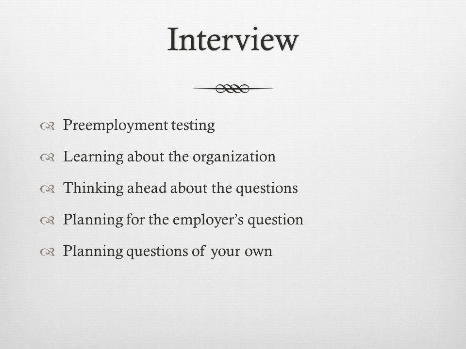 Interview Preemployment testing Learning about the organization