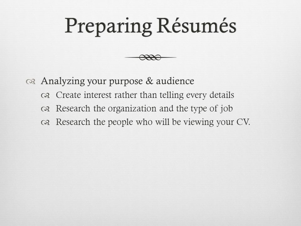 Preparing Résumés Analyzing your purpose & audience