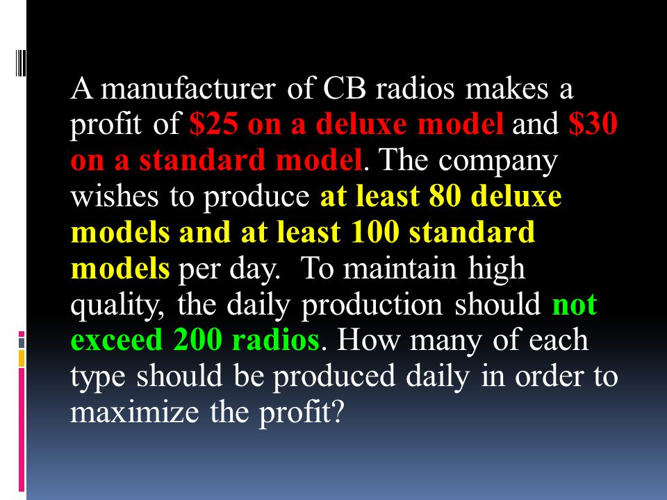 A manufacturer of CB radios makes a profit of $25 on a deluxe model and $30 on a standard model.