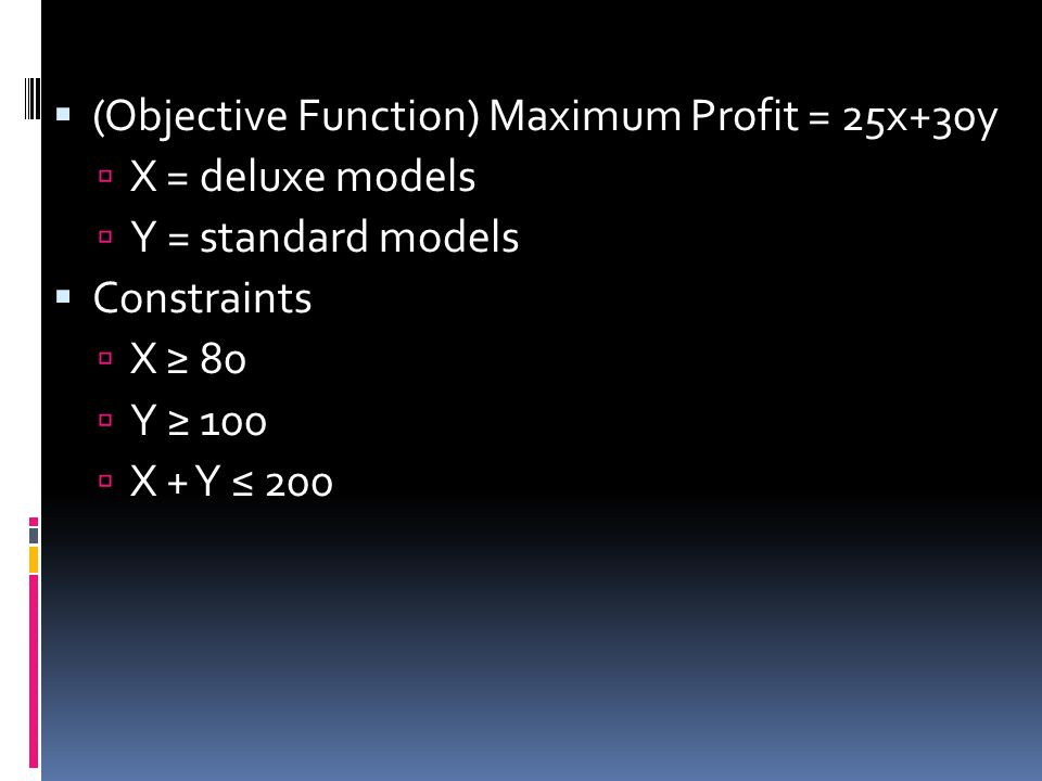 (Objective Function) Maximum Profit = 25x+30y