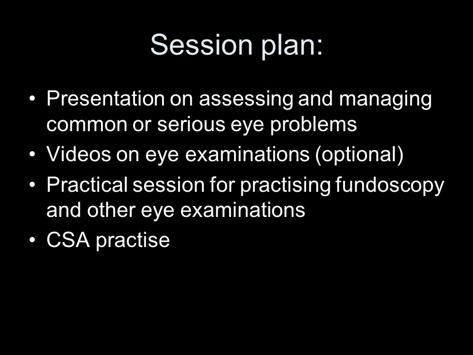 Session plan: Presentation on assessing and managing common or serious eye problems. Videos on eye examinations (optional)