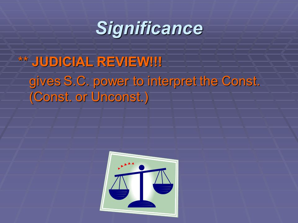 Significance ** JUDICIAL REVIEW!!!
