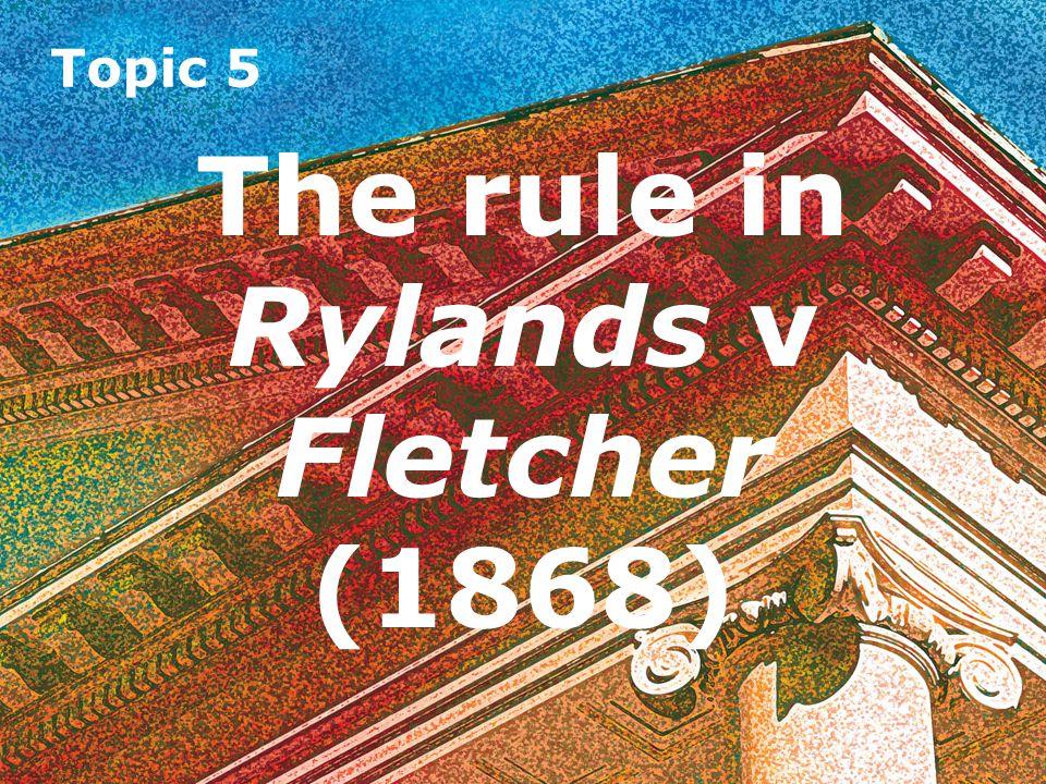 The rule in Rylands v Fletcher (1868)