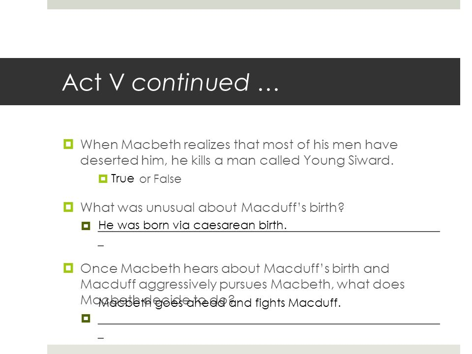 Act V continued … When Macbeth realizes that most of his men have deserted him, he kills a man called Young Siward.