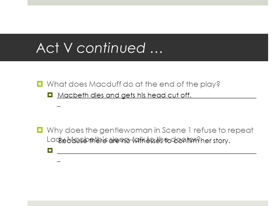 Act V continued … What does Macduff do at the end of the play