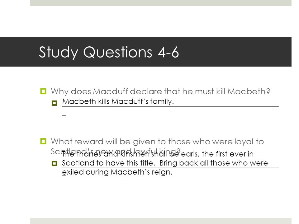 Study Questions 4-6 Why does Macduff declare that he must kill Macbeth __________________________________________________________ _.