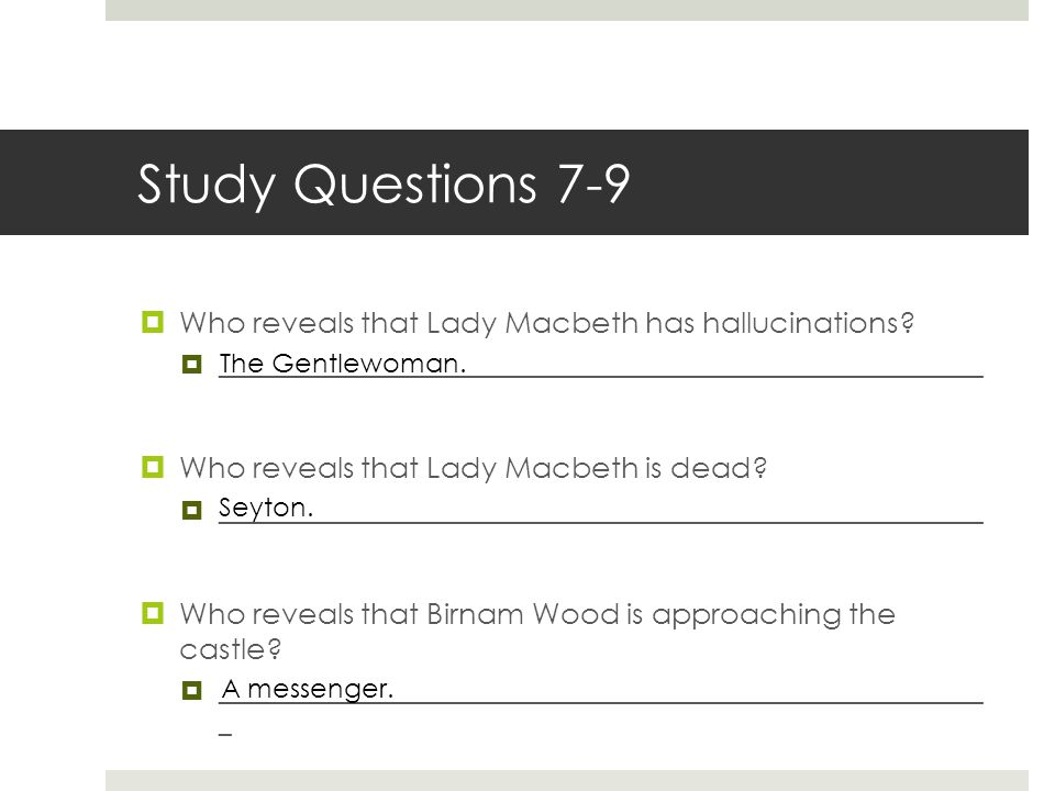 Study Questions 7-9 Who reveals that Lady Macbeth has hallucinations
