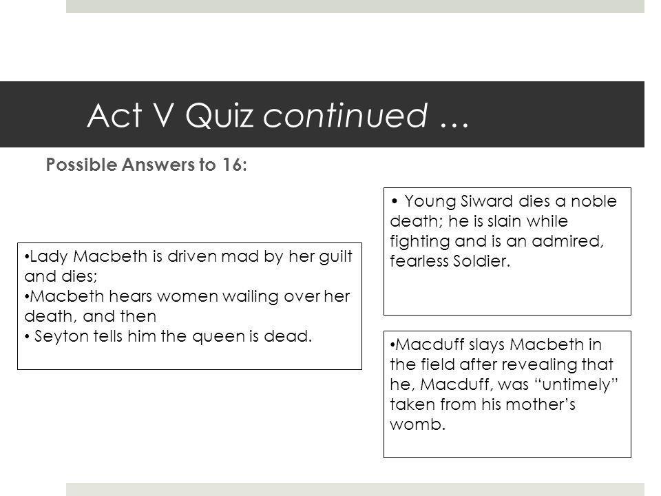 Act V Quiz continued … Possible Answers to 16: