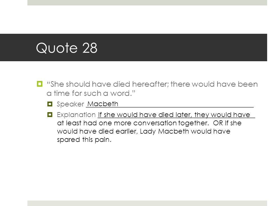 Quote 28 She should have died hereafter; there would have been a time for such a word. Speaker _________________________________________________.