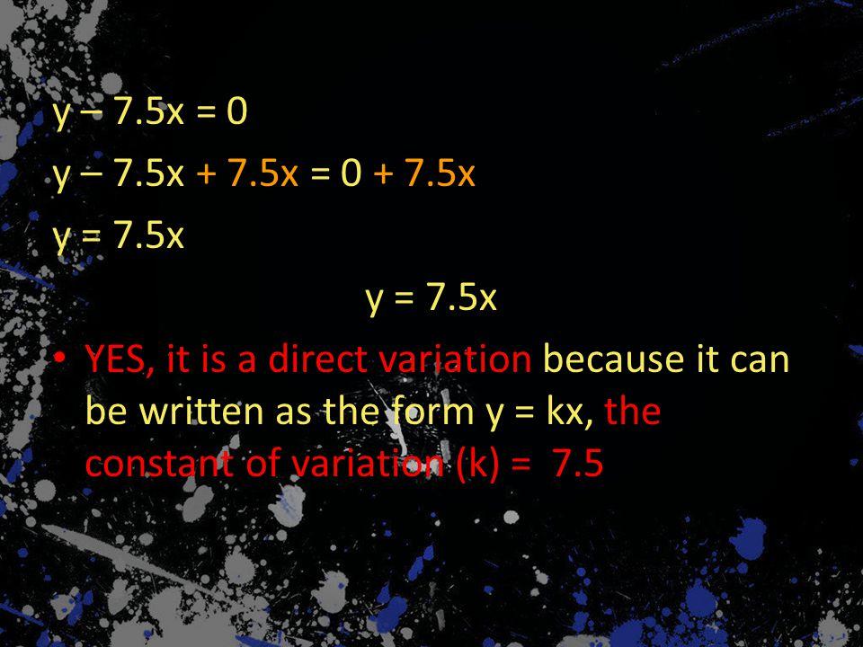 y – 7.5x = 0 y – 7.5x + 7.5x = 0 + 7.5x. y = 7.5x.