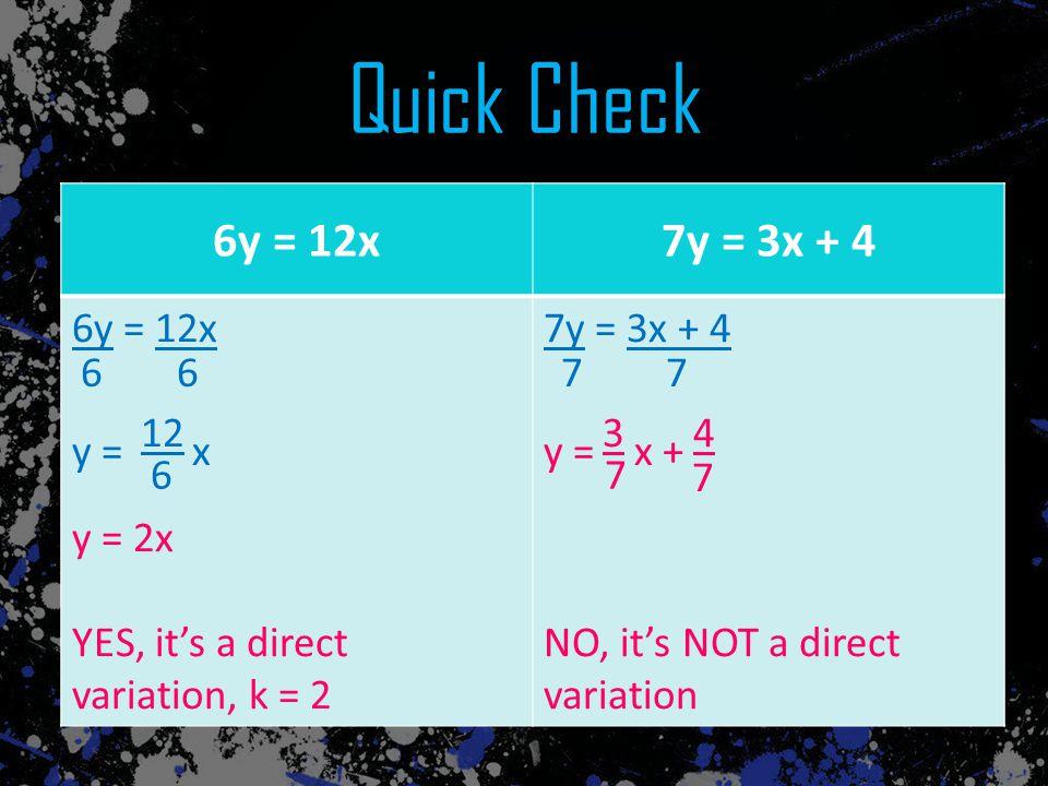 Quick Check 6y = 12x 7y = 3x + 4 6y = 12x 7y = 3x + 4 12 y = 2x