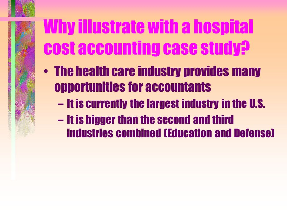 Why illustrate with a hospital cost accounting case study