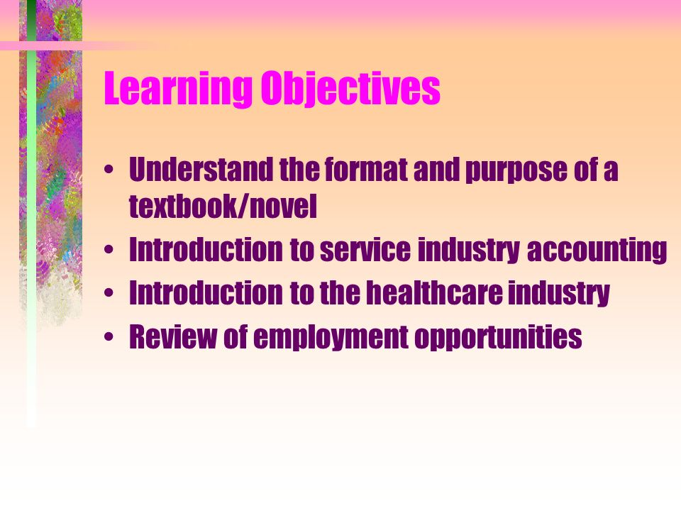 Learning Objectives Understand the format and purpose of a textbook/novel. Introduction to service industry accounting.