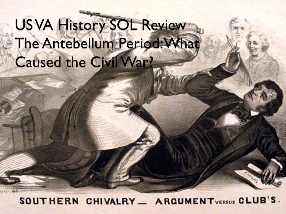 US VA History SOL Review The Antebellum Period: What Caused the Civil War